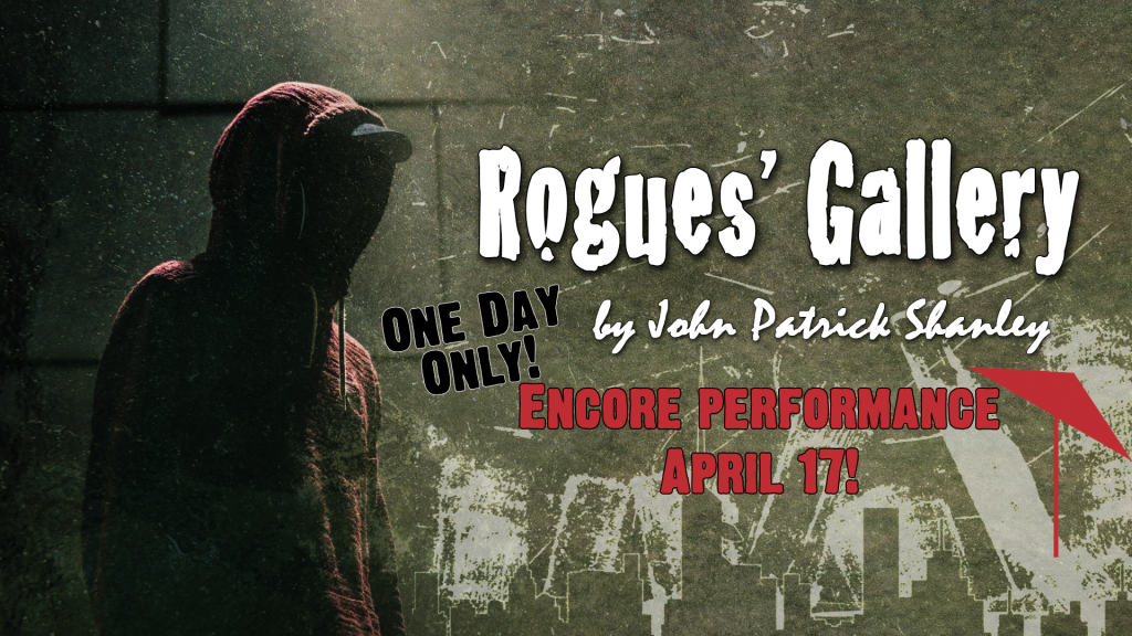 Poster design for production. Shows person in hoodie in the shadows next to a grimy all. Text: Rogues' Gallery by John Patrick Shanley Encore Performance April 17! One Day Only!